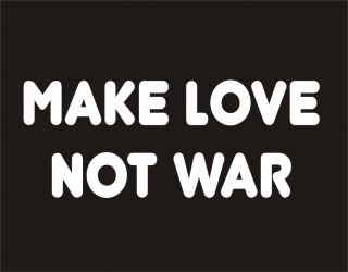 Make Love not War Pacifist Peace Woodstock Hippie Anti War Slogans